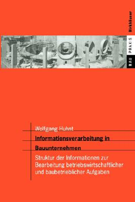 Informationsverarbeitung in Bauunternehmen: Struktur Der Informationen Zur Bearbeitung Betriebswirtschaftlicher Und Baubetrieblicher Aufgaben - Huhnt, Wolfgang