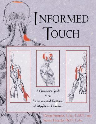 Informed Touch: A Clinician's Guide to the Evaluation and Treatment of Myofascial Disorders - Finando, Steven, PH.D., L.AC., and Finando, Donna, L.AC., L.M.T., and Finando, L AC