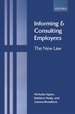 Informing and Consulting Employees: The New Law - Squire, Nicholas, and Healy, Kathleen, and Broadbent, Joanna