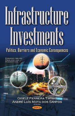 Infrastructure Investments: Politics, Barriers and Economic  Consequences - Ferreira Tiryaki, Gisele (Editor), and Mota dos Santos, Andre Luis (Editor)