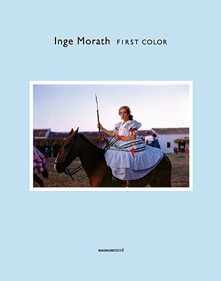 Inge Morath: First Color - Morath, Inge (Photographer)