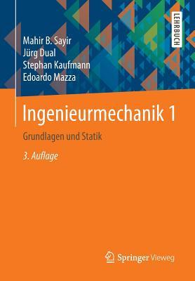 Ingenieurmechanik 1: Grundlagen Und Statik - Sayir, Mahir, and Dual, Jurg, and Kaufmann, Stephan