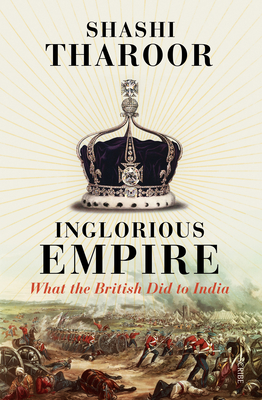 Inglorious Empire: What the British Did to India - Tharoor, Shashi