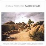 Ingram Marshall: Savage Altars