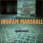 Ingram Marshall: Three Penitential Visions; Hidden Voices
