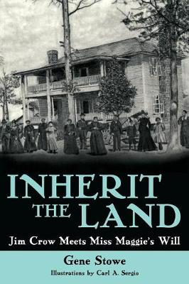 Inherit the Land: Jim Crow Meets Miss Maggie's Will - Stowe, Gene