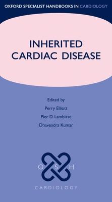 Inherited Cardiac Disease - Elliott, Perry (Editor), and Lambiase, Pier D. (Editor), and Kumar, Dhavendra (Editor)