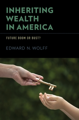 Inheriting Wealth in America: Future Boom or Bust? - Wolff, Edward N