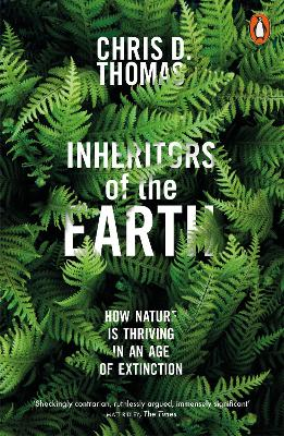 Inheritors of the Earth: How Nature Is Thriving in an Age of Extinction - Thomas, Chris D.