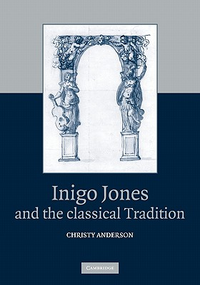 Inigo Jones and the Classical Tradition - Anderson, Christy