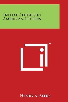 Initial Studies in American Letters - Beers, Henry a