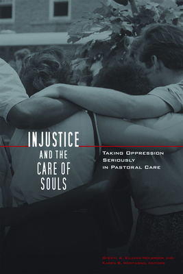 Injustice and the Care of Souls: Taking Oppression Seriously in Pastoral Care - Kujawa-Holbrook, Sheryl a (Editor), and Montagno, Karen B (Editor)