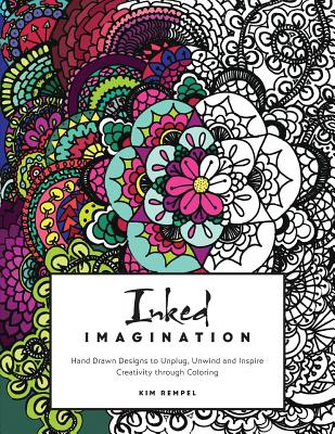 Inked Imagination: Hand Drawn Designs to Unplug, Unwind and Inspire Creativity Through Coloring - Rempel, Kim