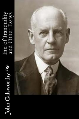 Inn of Tranquility and Other Essays - Galsworthy, John