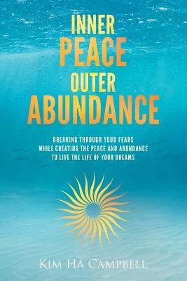 Inner Peace Outer Abundance - Campbell, Kim Ha