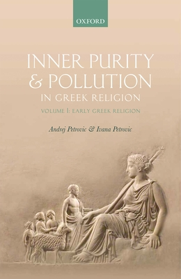 Inner Purity and Pollution in Greek Religion: Volume I: Early Greek Religion - Petrovic, Andrej, and Petrovic, Ivana