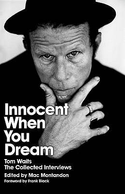 Innocent When You Dream: Tom Waits: The Collected Interviews - Montandon, Mac (Editor)