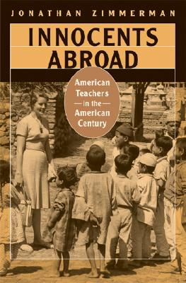 Innocents Abroad: American Teachers in the American Century -