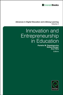Innovation and Entrepreneurship in Education - Papadopoulos, Pantelis M (Editor), and Burger, Roland (Editor), and Faria, Ana (Editor)