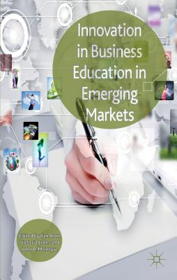 Innovation in Business Education in Emerging Markets - Alon, Ilan, and Jones, Victoria, and McIntyre, John R.