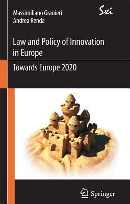 Innovation Law and Policy in the European Union: Towards Horizon 2020 - Granieri, Massimiliano, and Renda, Andrea