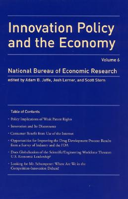 Innovation Policy and the Economy: Volume 6 - Jaffe, Adam B (Editor), and Lerner, Josh (Editor), and Stern, Scott (Editor)