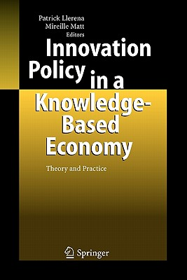 Innovation Policy in a Knowledge-Based Economy: Theory and Practice - Llerena, Patrick (Editor), and Mireille, Matt (Editor)