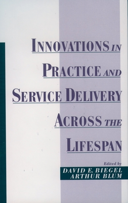 Innovations in Practice and Service Delivery Across the Lifespan - Biegel, David E (Editor)