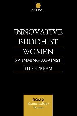 Innovative Buddhist Women: Swimming Against the Stream - Tsomo, Karma Lekshe (Editor)