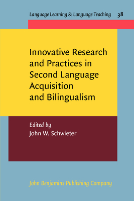Innovative Research and Practices in Second Language Acquisition and Bilingualism - Schwieter, John W, Dr. (Editor)