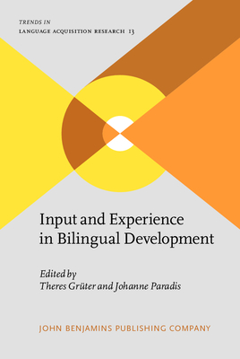 Input and Experience in Bilingual Development - Gruter, Theres (Editor), and Paradis, Johanne, Dr. (Editor)