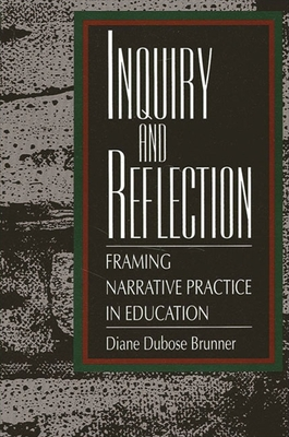 Inquiry and Reflection: Framing Narrative Practice in Education - Brunner, Diane Dubose