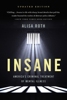 Insane: America's Criminal Treatment of Mental Illness - Roth, Alisa