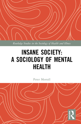 Insane Society: A Sociology of Mental Health - Morrall, Peter