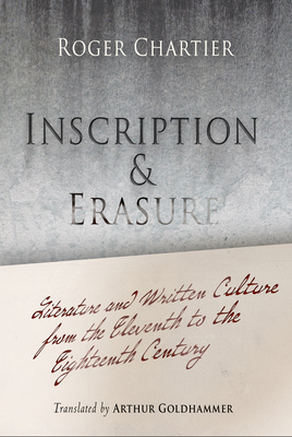 Inscription and Erasure: Literature and Written Culture from the Eleventh to the Eighteenth Century - Chartier, Roger, Professor