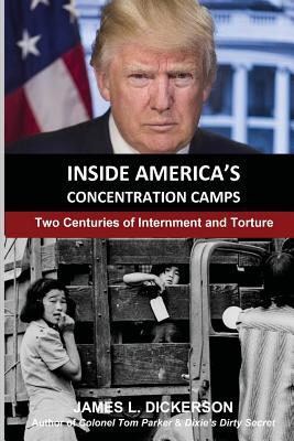 Inside America's Concentration Camps: Two Centuries of Internment and Torture - Dickerson, James L
