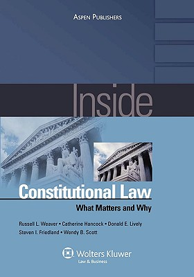 Inside Constitutional Law: What Matters and Why - Weaver, Russell L, and Hancock, Catherine, and Lively, Donald E