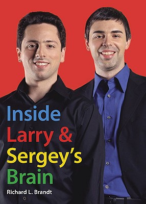 Inside Larry and Sergey's Brain - Brandt, Richard