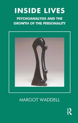 Inside Lives: Psychoanalysis and the Growth of the Personality - Waddell, Margot