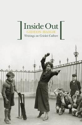 Inside Out: Writings on Cricket Culture - Haigh, Gideon