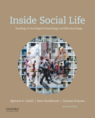 Inside Social Life: Readings in Sociological Psychology and Microsociology - Cahill, Spencer, and Sandstrom, Kent, and Froyum, Carissa