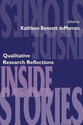Inside Stories: Qualitative Research Reflections - DeMarrais, Kathleen B. (Editor)