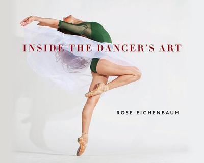 Inside the Dancer's Art - Eichenbaum, Rose