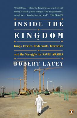 Inside the Kingdom: Kings Clerics Modernists Terrorists and the Struggle for Saudi a - Lacey, Robert