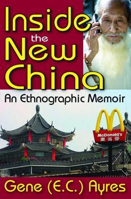 Inside the New China: An Ethnographic Memoir - Ayres, Gene