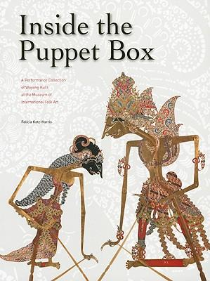 Inside the Puppet Box: A Performance Collection of Wayang Kulit at the Museum of International Folk Art - Katz-Harris, Felicia