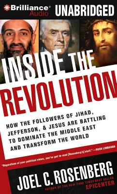 Inside the Revolution: How the Followers of Jihad, Jefferson & Jesus Are Battling to Dominate the Middle East and Transform the World - Rosenberg, Joel C, and Foster, Mel (Read by)