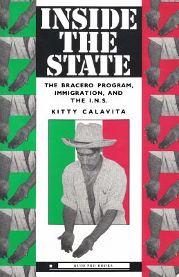 Inside the State: The Bracero Program, Immigration, and the I.N.S. - Calavita, Kitty, Professor