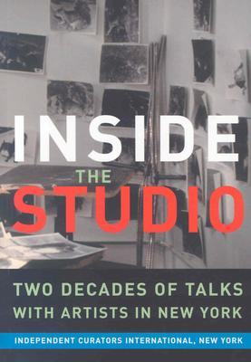 Inside the Studio: Two Decades of Talks with Artists in New York -