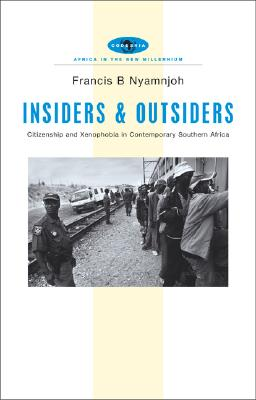 Insiders and Outsiders: Citizenship and Xenophobia in Contemporary Southern Africa - Nyamnjoh, Francis B